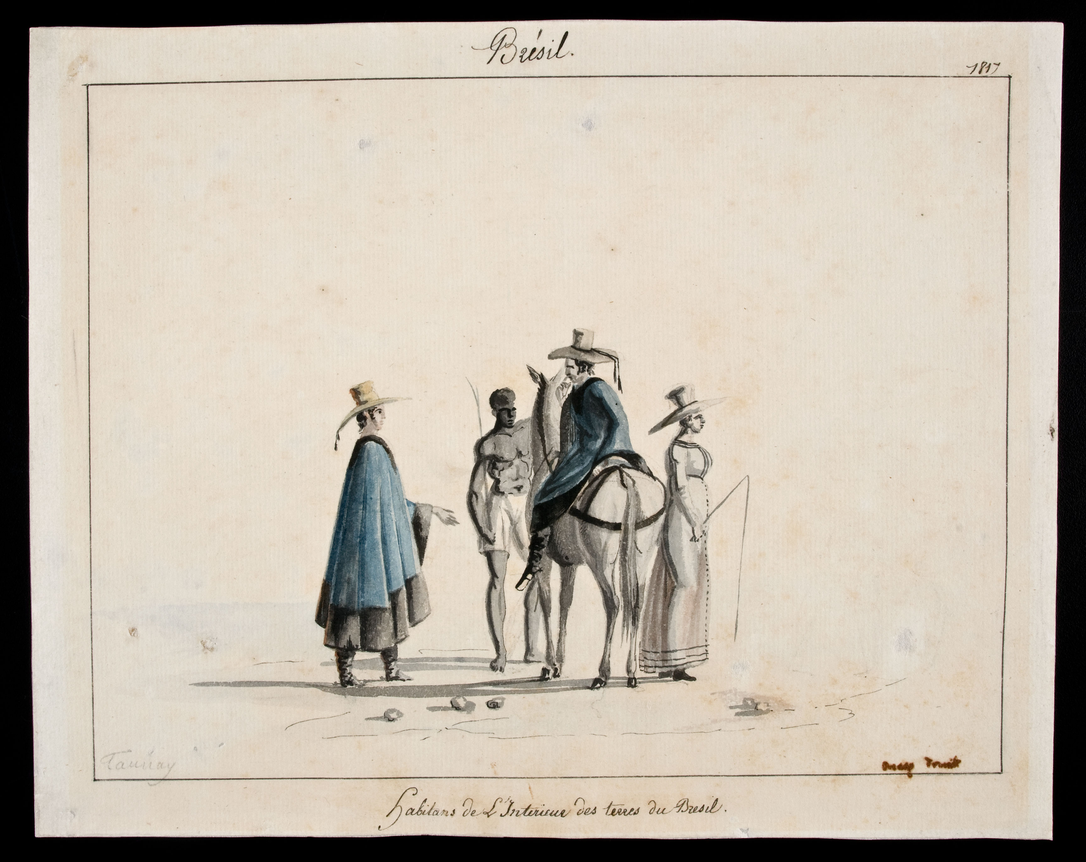 "This image is a painting. Title: Habitants de L'intérieur des terres du Brésil (Inhabitants of Brazil's Countryside), 1818. Artist: Aimé-Adrien Taunay. Medium and support: Watercolor on paper. The painting features four characters, three of whom are men and one woman. One of the male figures is sitting on a horse, while the other, on the left, seems to speak to him. An enslaved black male figure strokes the horse's head. The female figure, wearing a hat and dress, stands on the horse's right side. The painting is framed by a thin line where the name ""Brésil"" can be seen in the upper central region of the frame, next to the year in the upper right corner. The title in under the frame in the lower central part. The author's signature can be found, inside the frame, in the lower left corner - opposing the illegible inscription in the lower right corner."